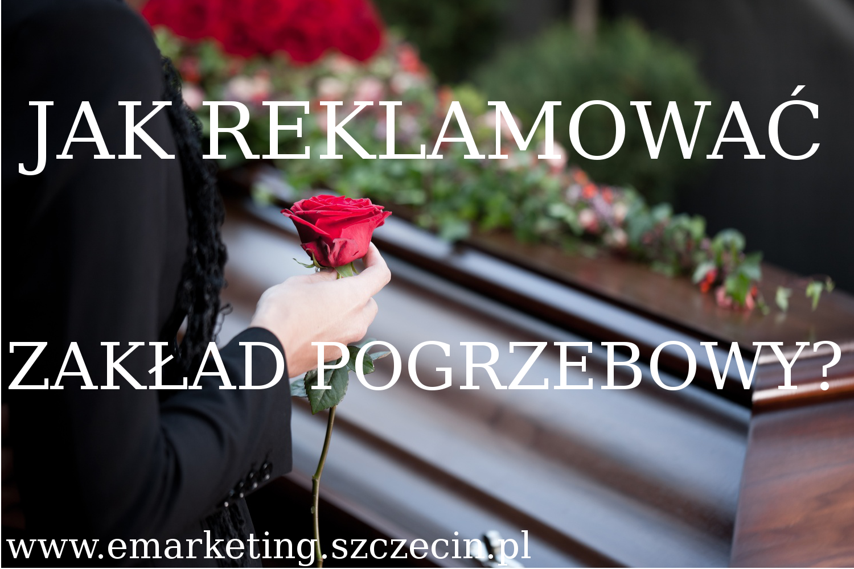 Reklama firmy pogrzebowej, reklama domu pogrzebowego, jak reklamować zakład pogrzebowy